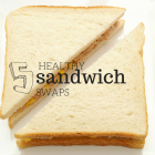 5 Healthy Sandwich Swaps