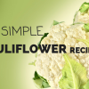 14 Simple Cauliflower Recipes