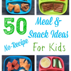 50 Kid-Friendly Meal and Snack Ideas- NO RECIPES Needed
